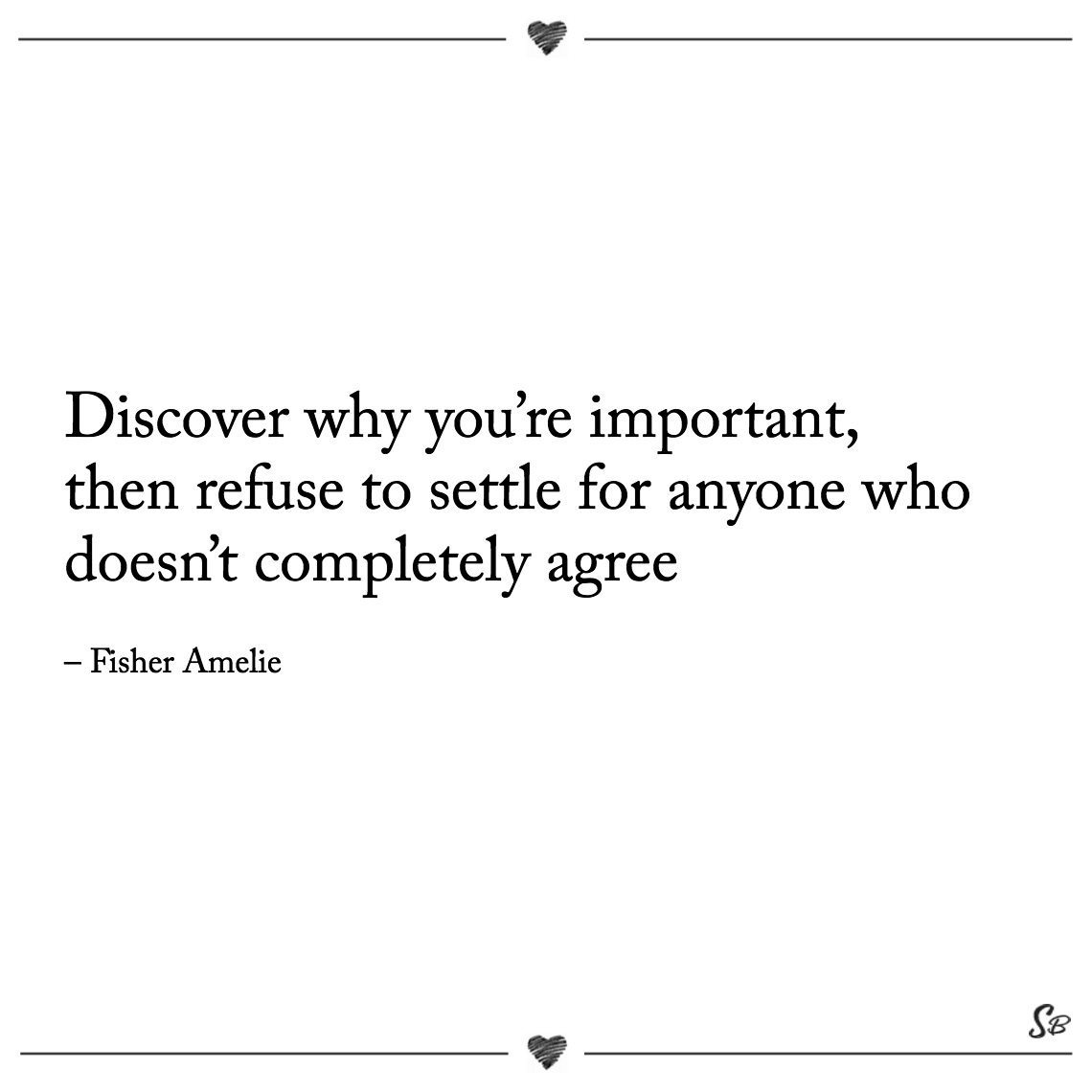 Discover why you're important, then refuse to settle for anyone who doesn't completely agree fisher amelie