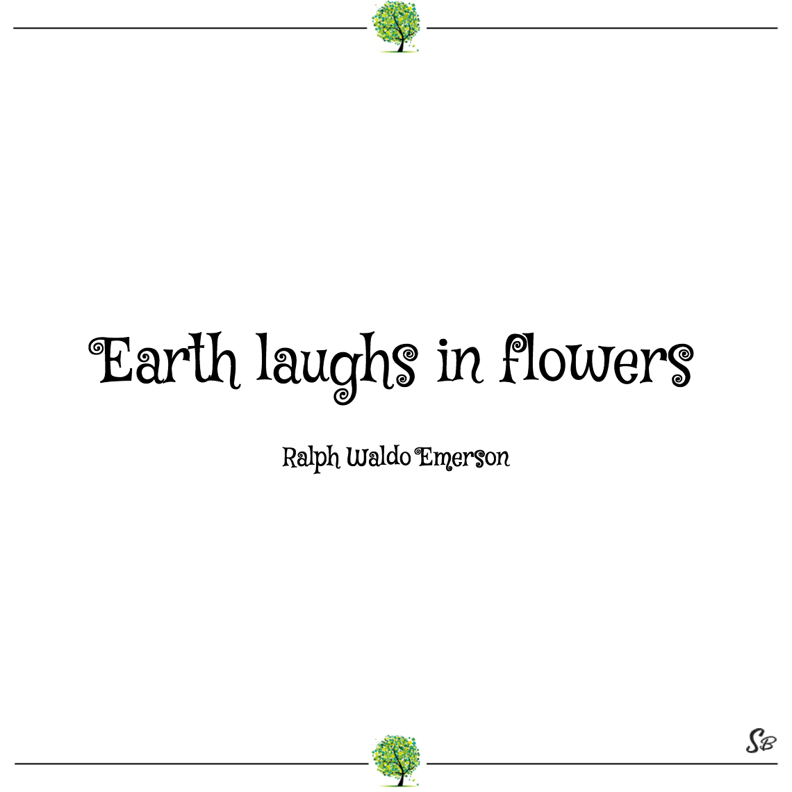 Earth laughs in flowers ralph waldo emerson