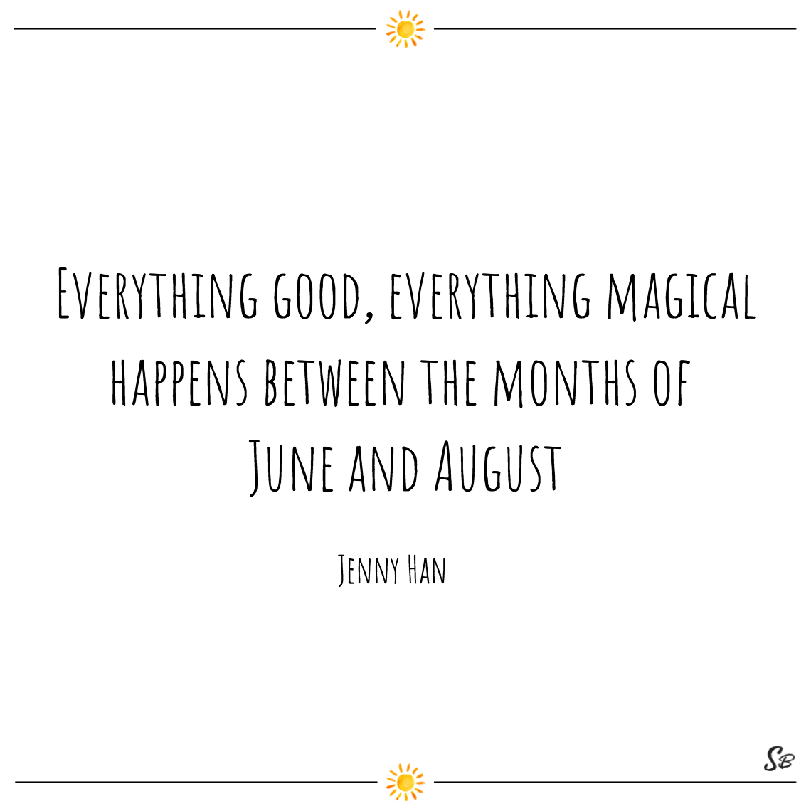 Superbe Everything Good, Everything Magical Happens Between The Months Of June And  August Jenny Han (