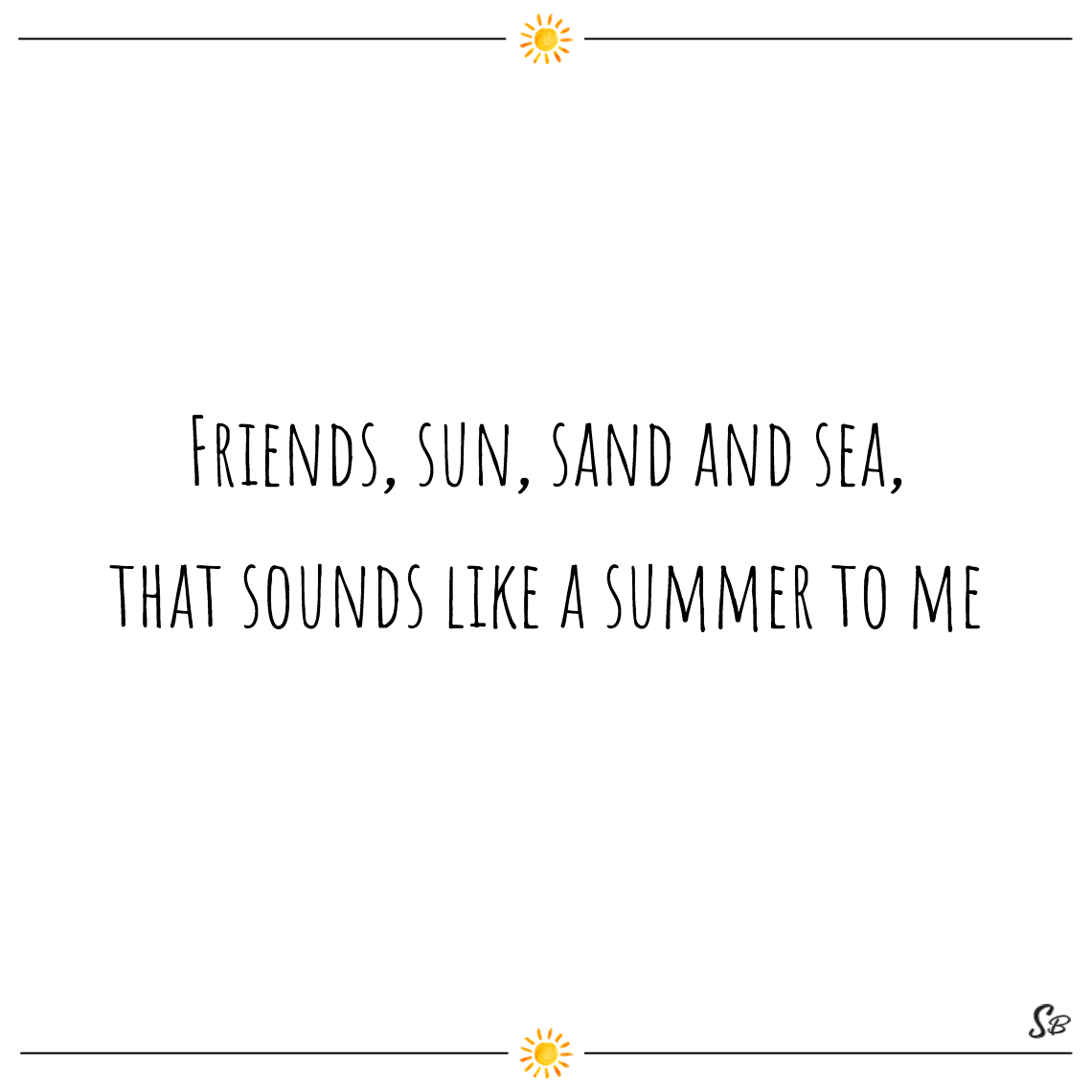 Friends, sun, sand and sea, that sounds like a summer to me