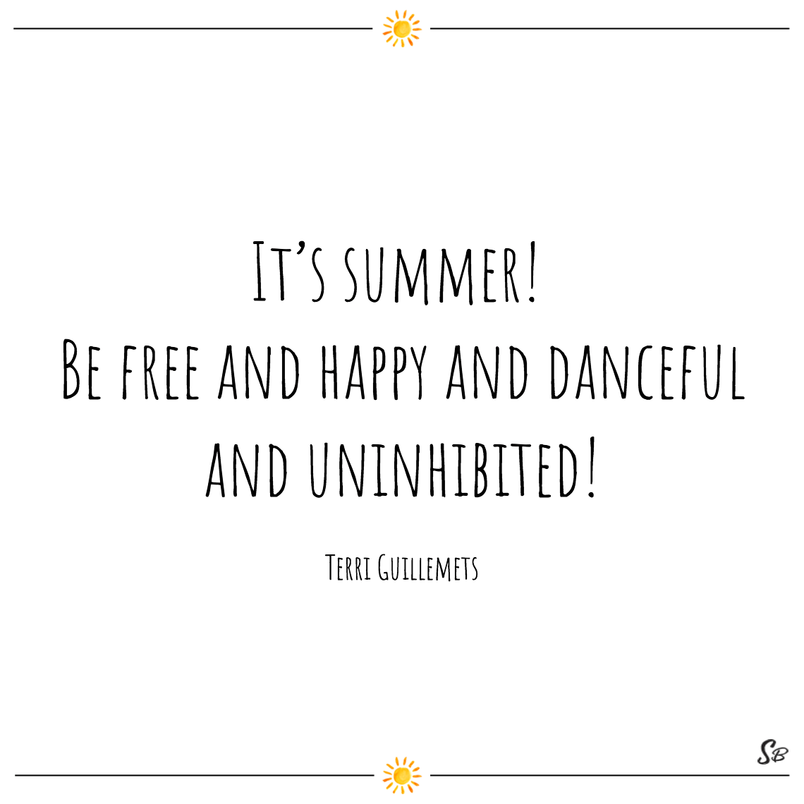 It's summer! be free and happy and danceful and uninhibited! terri guillemets