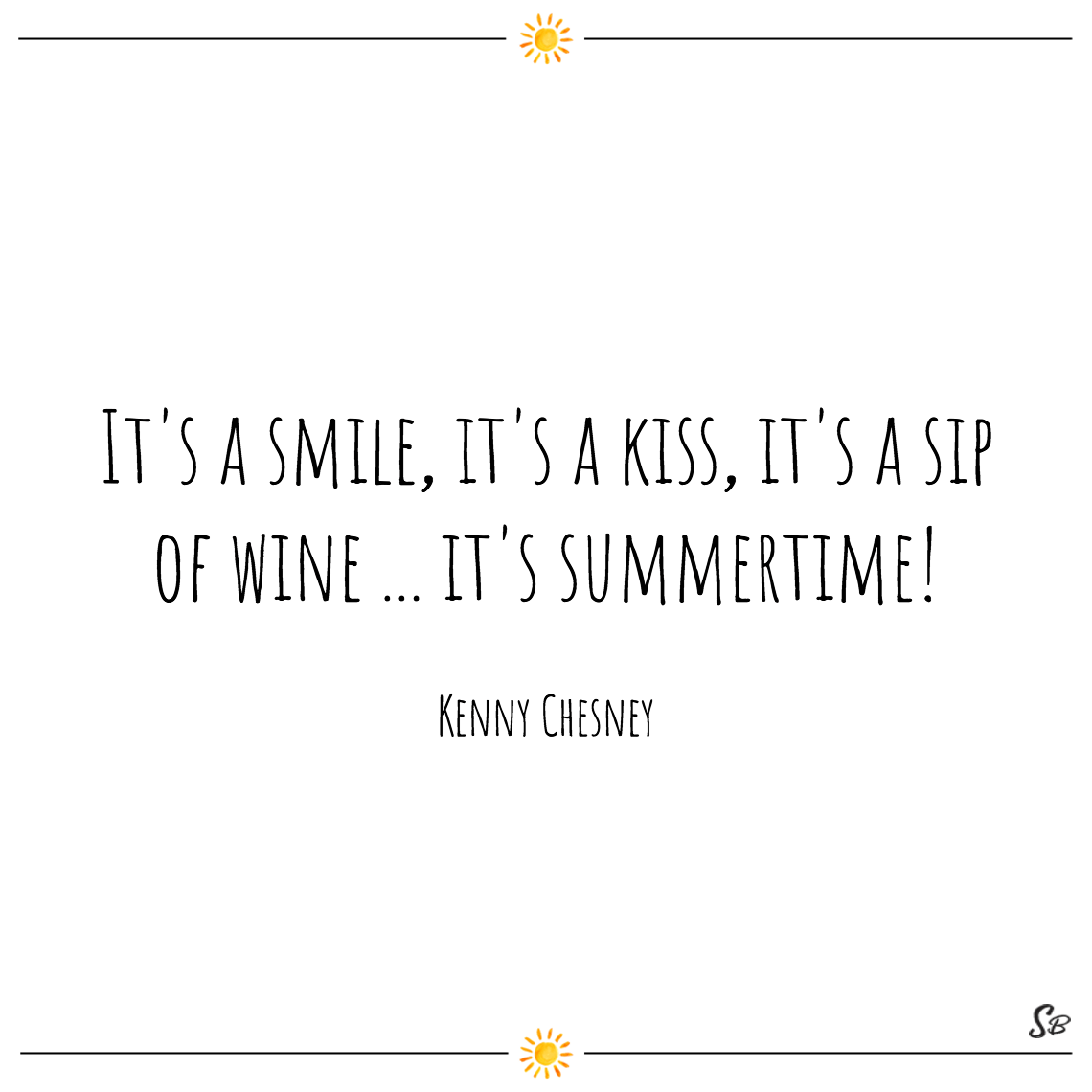 It's a smile, it's a kiss, it's a sip of wine ... it's summertime! kenny chesney