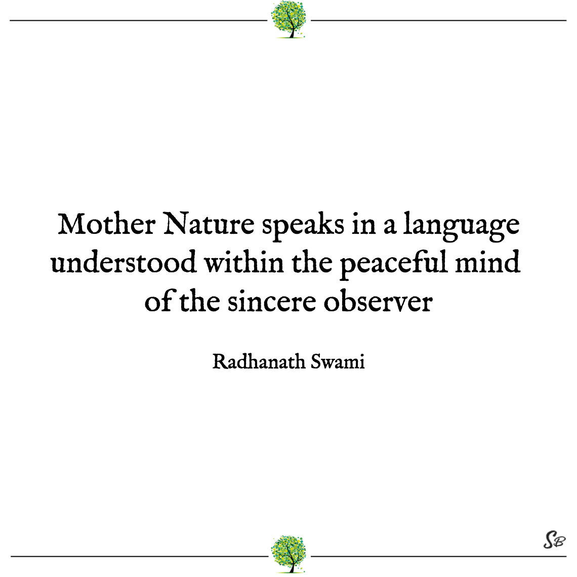Mother nature speaks in a language understood within the peaceful mind radhanath swami
