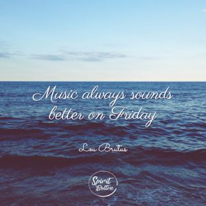 Music always sounds better on friday. lou brutus