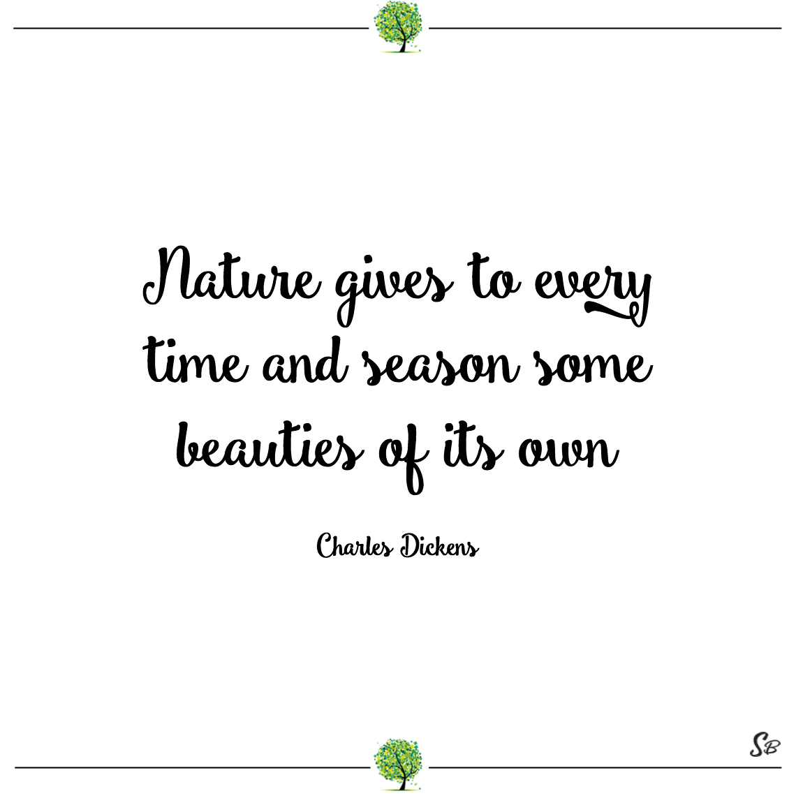 Nature gives to every time and season some beauties of its own charles dickens