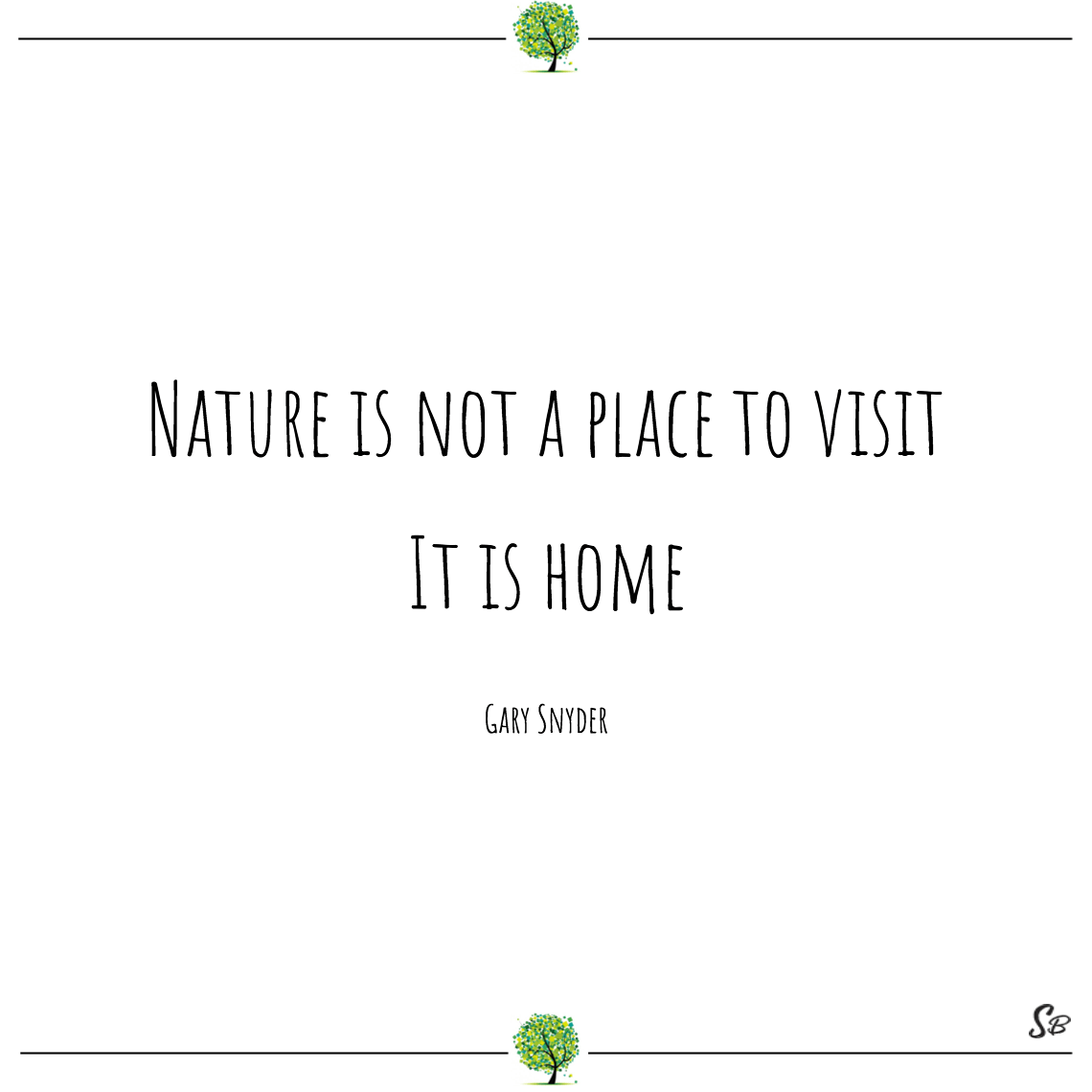 Nature is not a place to visit it is home gary snyder nature quotes