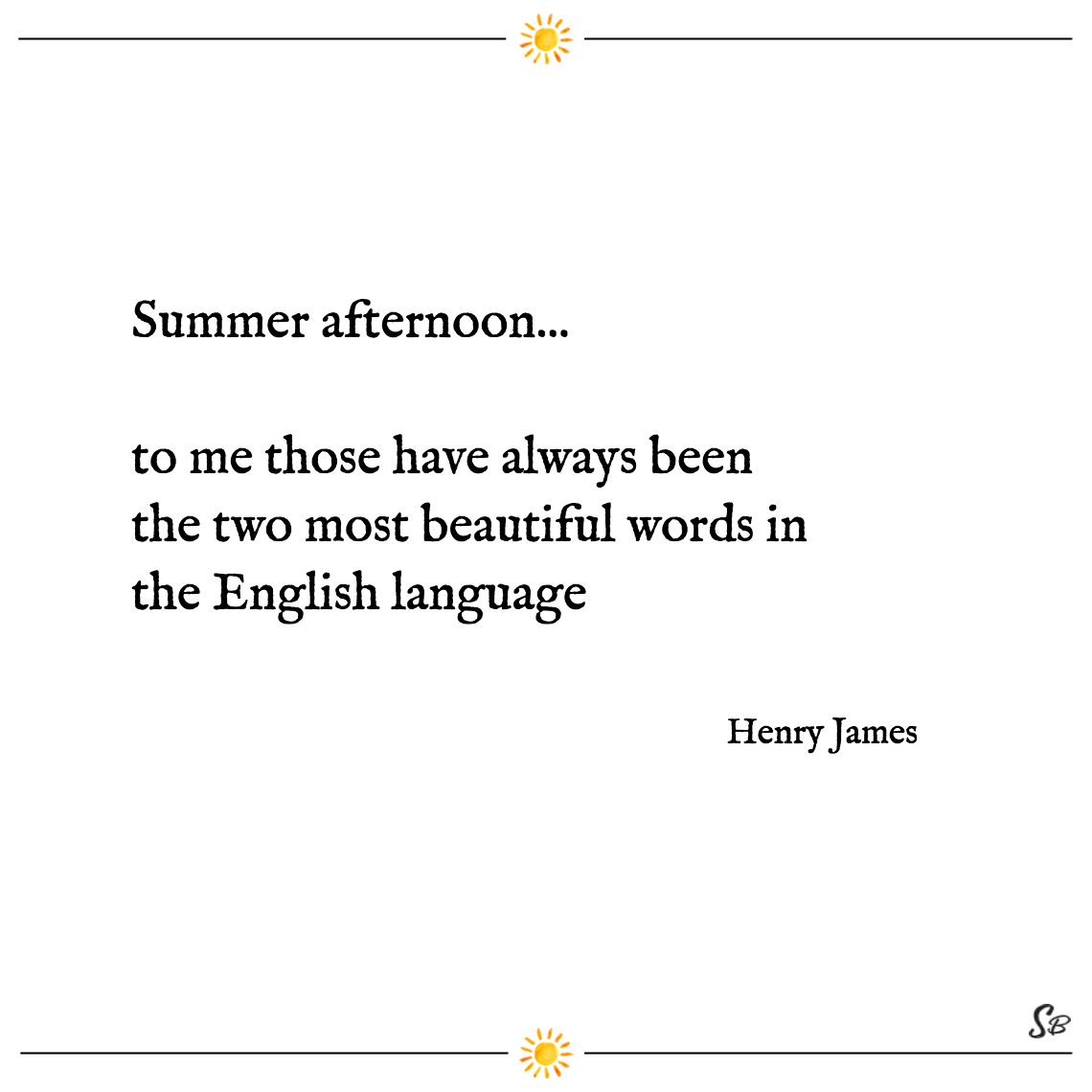 Summer Afternoon... To Me Those Have Always Been The Two Most Beautiful  Words