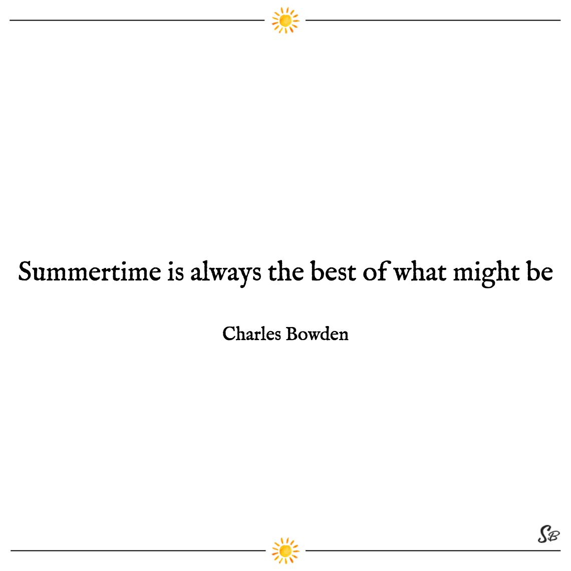Summertime is always the best of what might be charles bowden