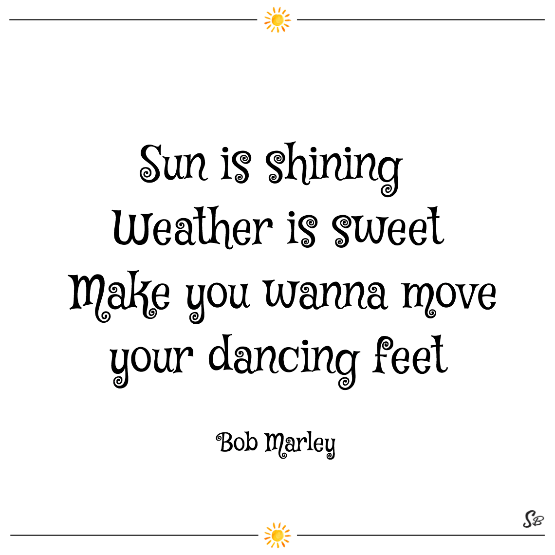 Sun is shining weather is sweet make you wanna move your dancing feet bob marley summer quotes