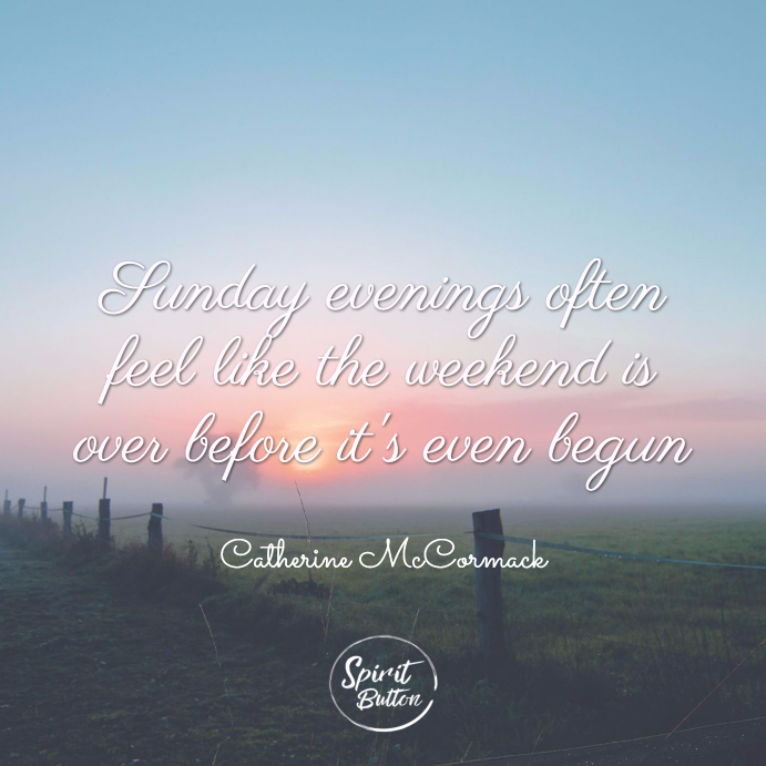 Sunday evenings often feel like the weekend is over before it's even begun. catherine mccormack