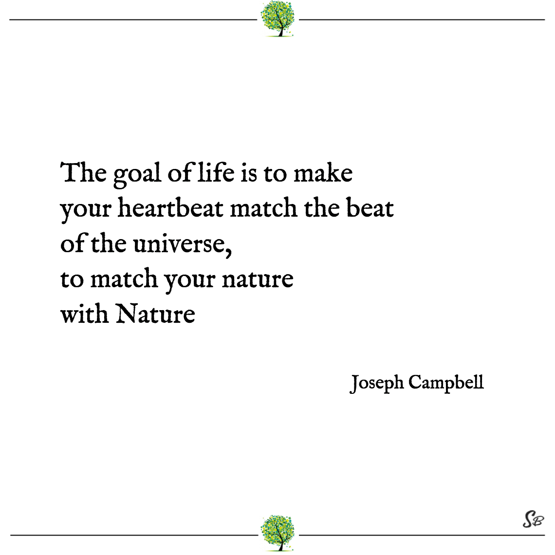 The goal of life is to make your heartbeat match the beat of the universe, to match your nature with nature joseph campbell nature quotes