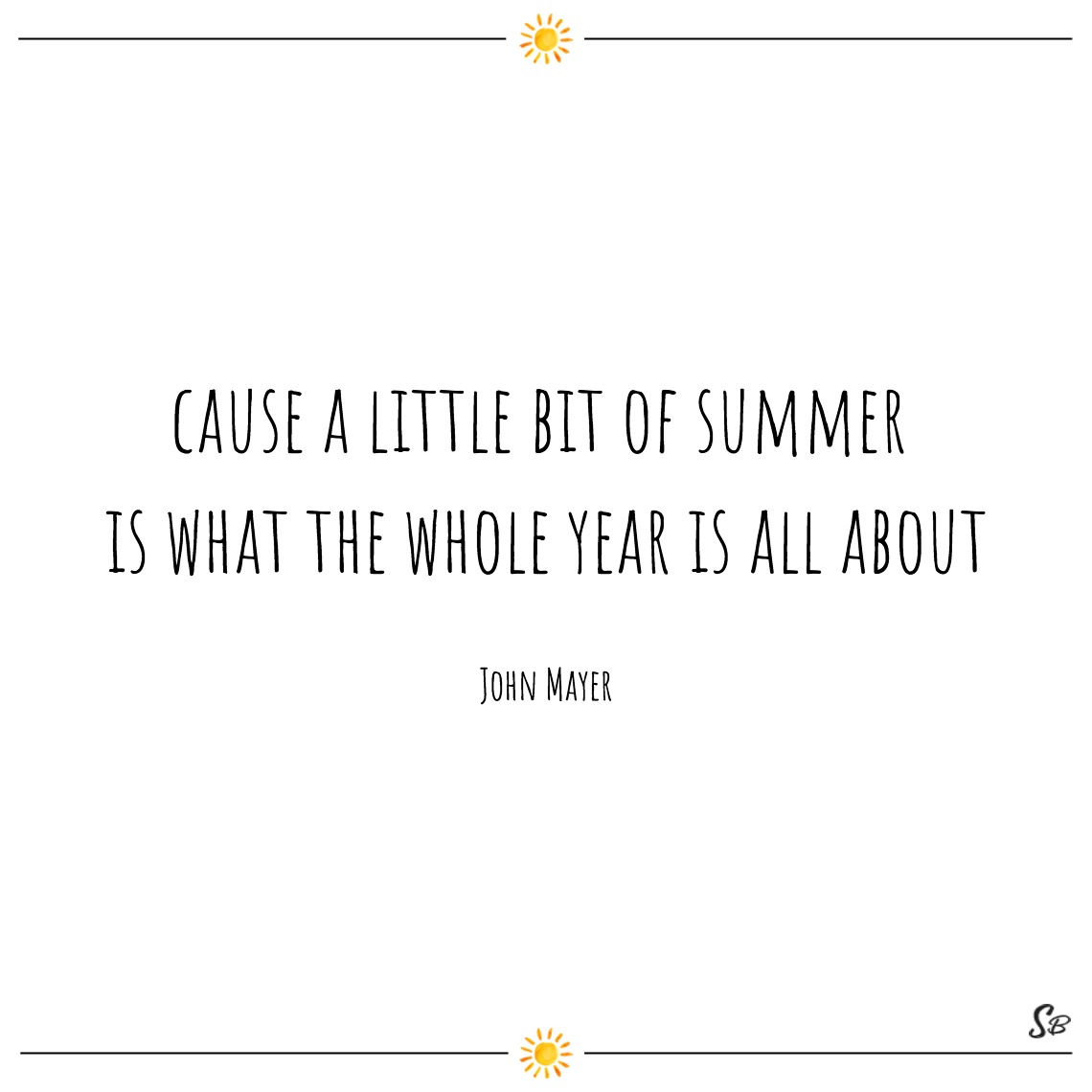 Cause a little bit of summer is what the whole year is all about john mayer summer quotes