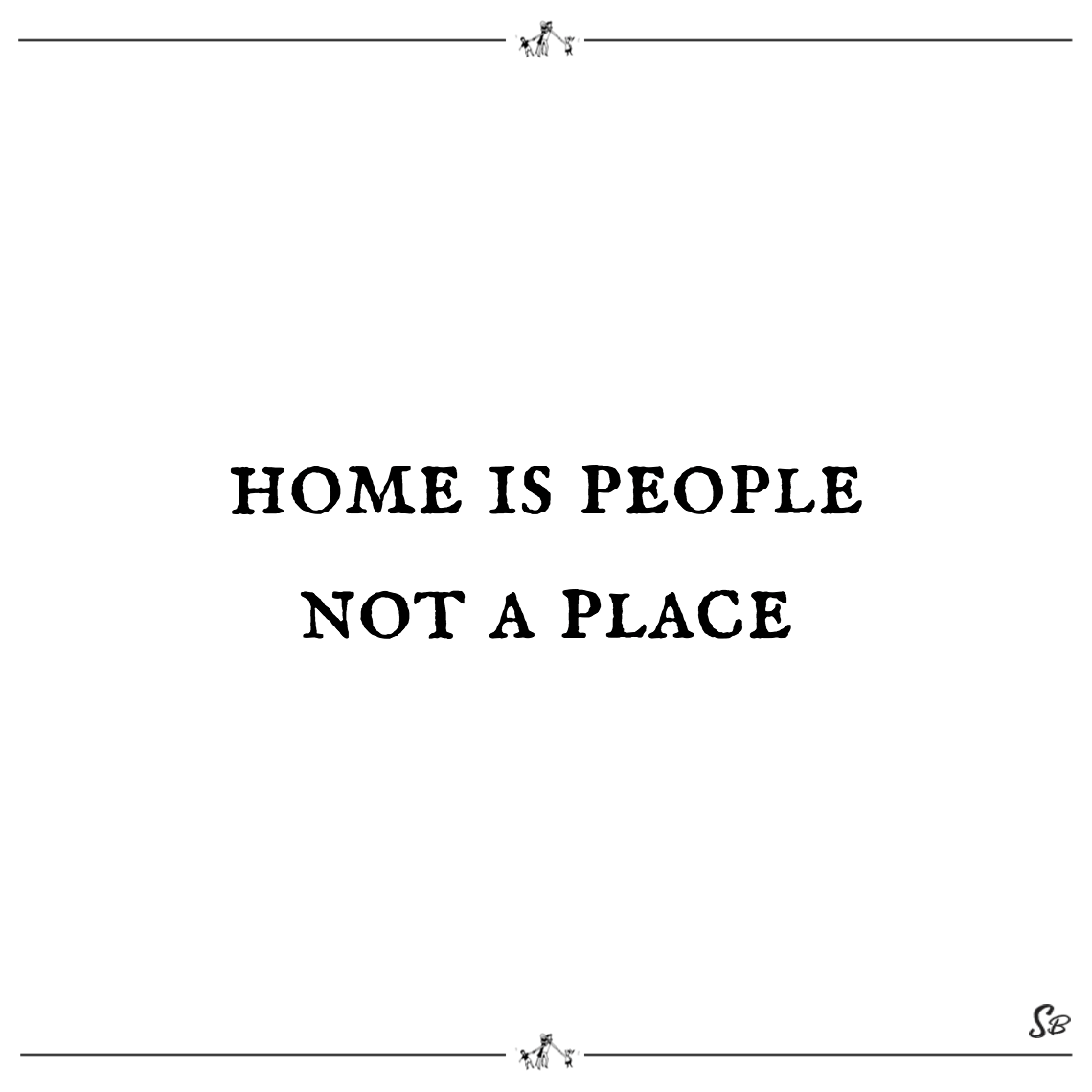 Home is people not a place