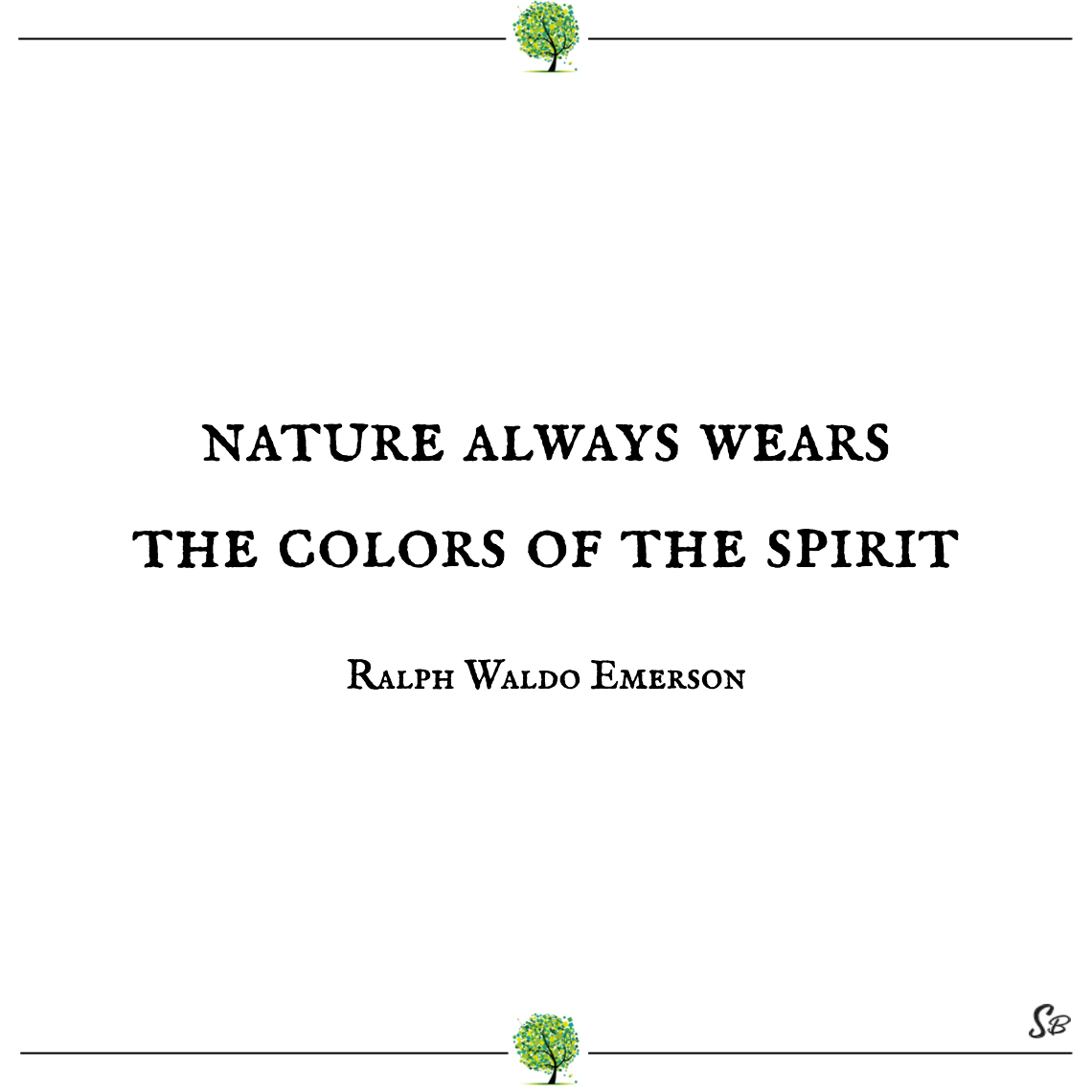 Nature always wears the colors of the spirit ralph waldo emerson