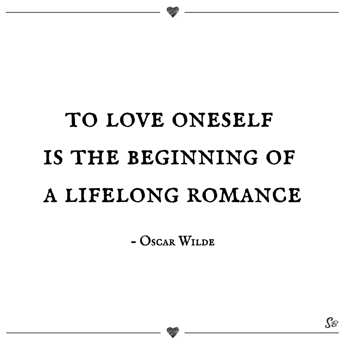 To love oneself is the beginning of a lifelong romance oscar wilde being single quotes