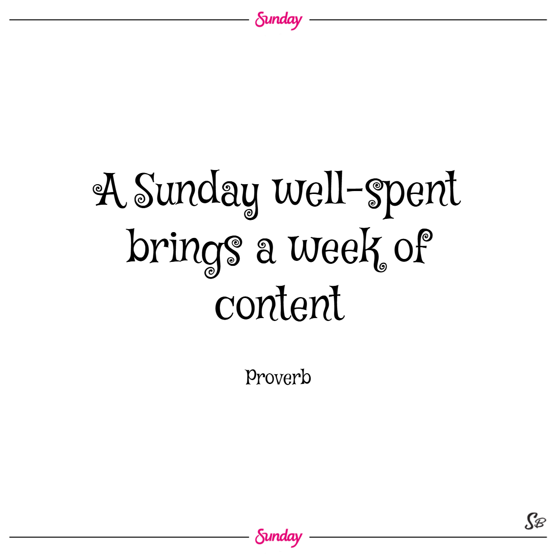 A sunday well spent brings a week of content. – proverb sunday quotes