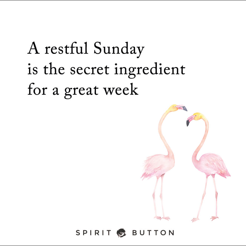 A restful sunday is the secret ingredient for a great week