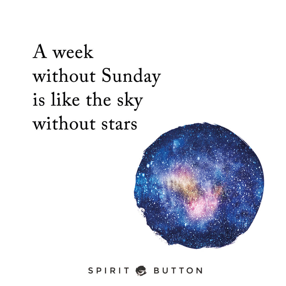 A week without sunday is like the sky without stars