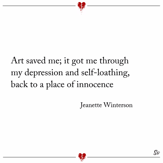 Art saved me; it got me through my depression and self loathing, back to a place of innocence. – jeanette winterson depression quotes