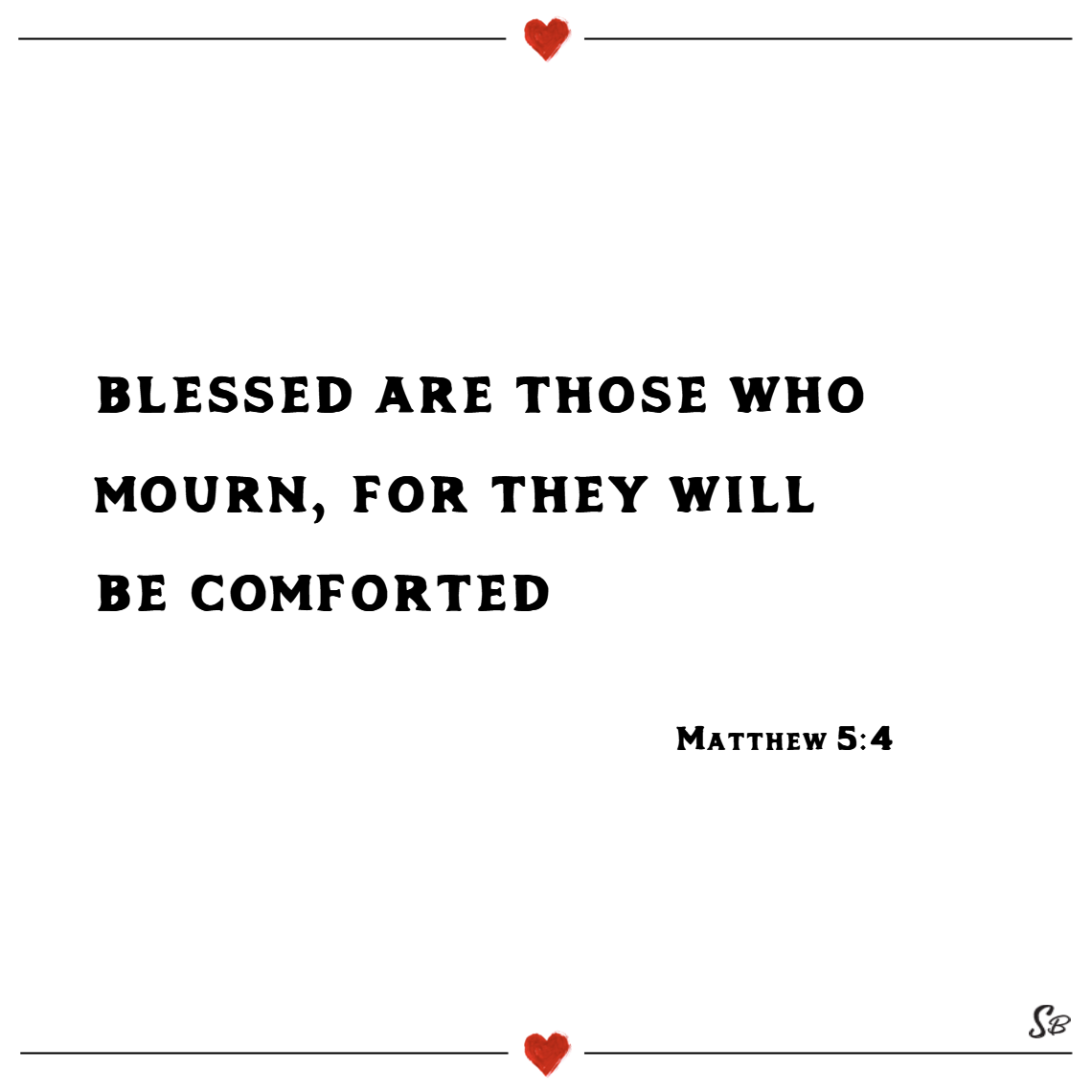 Blessed are those who mourn, for they will be comforted. – matthew 5 4