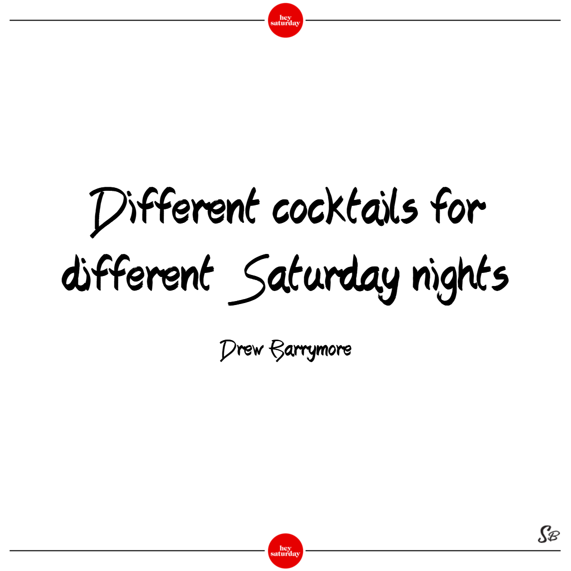 Different cocktails for different saturday nights. – drew barrymore