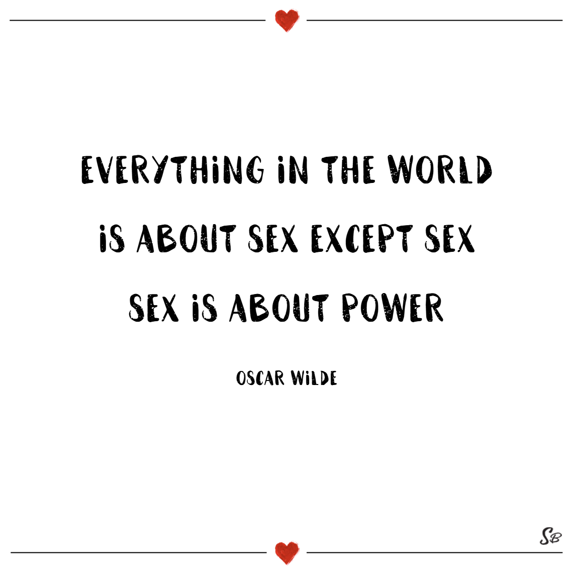 Everything in the world is about sex except sex. sex is about power. – oscar wilde sex quotes