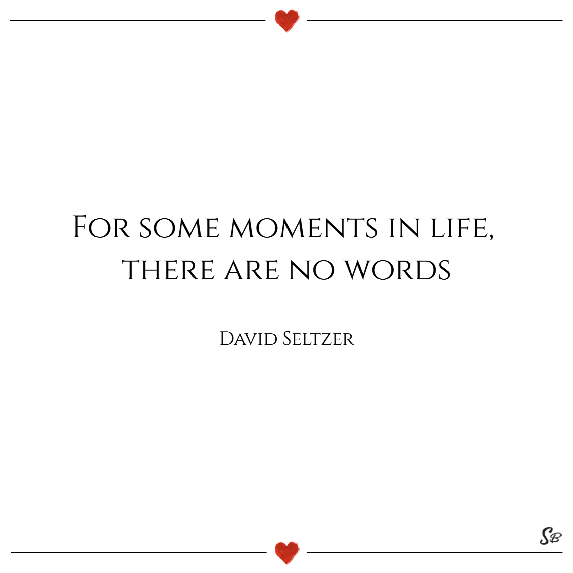 For some moments in life there are no words. – david seltzer
