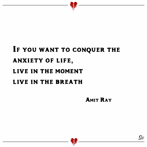 If you want to conquer the anxiety of life, live in the moment, live in the breath. – amit ray depression quotes