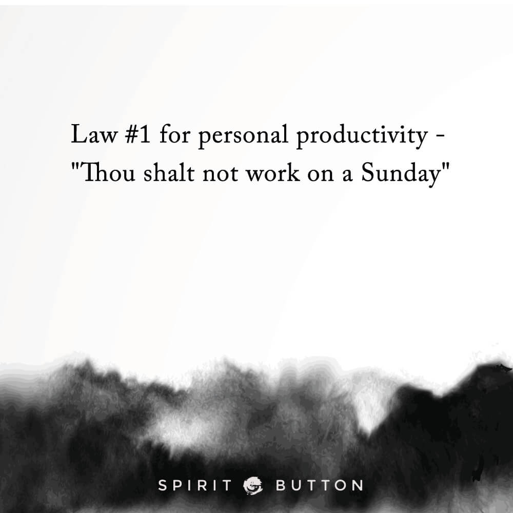 Law #1 for personal productivity thou shalt not work on a sunday