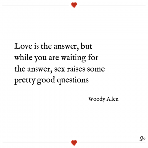 Love is the answer, but while you are waiting for the answer, sex raises some pretty good questions. – woody allen