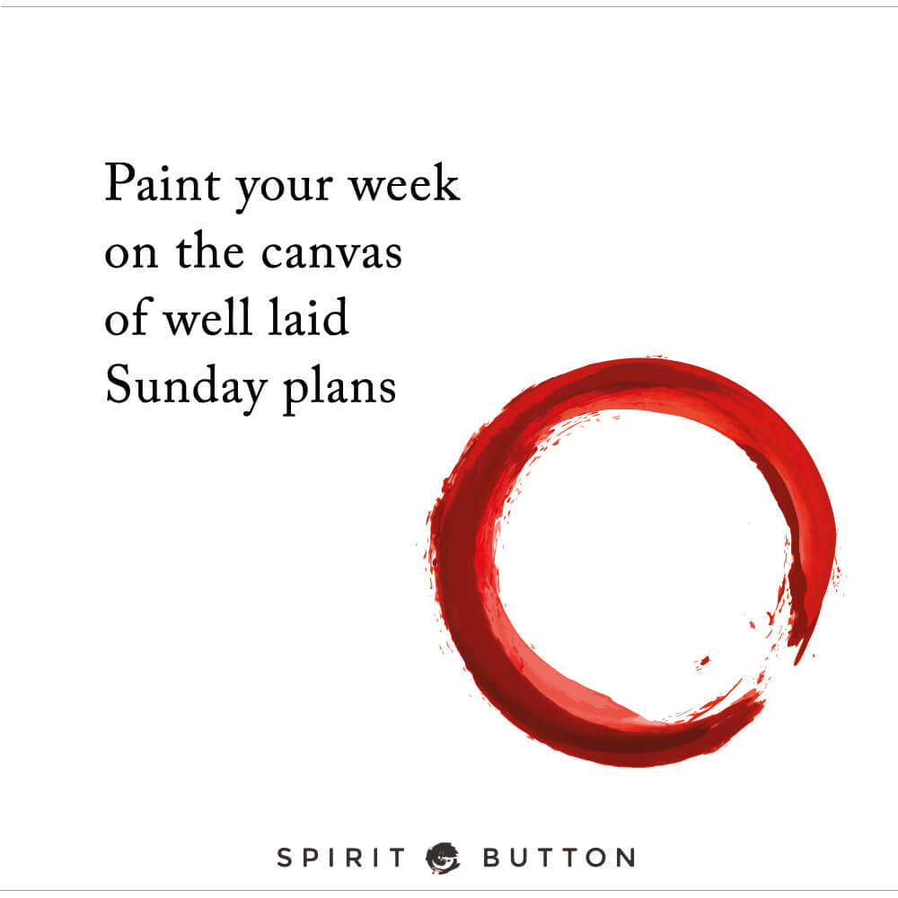 Paint your week on the canvas of well laid sunday plans