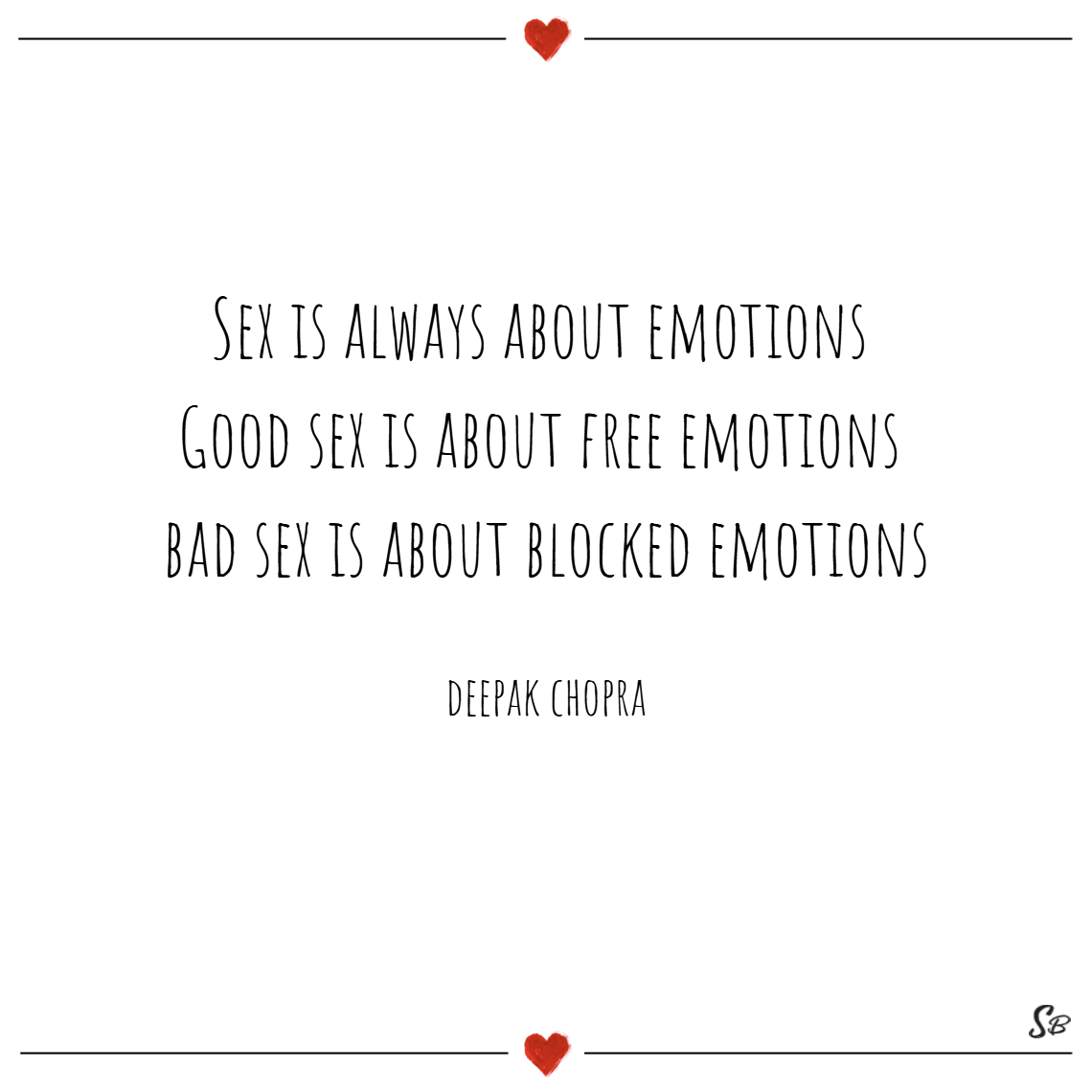 Sex is always about emotions. good sex is about free emotions; bad sex is about blocked emotions. – deepak chopra