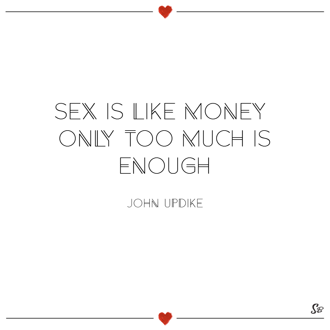 Sex is like money; only too much is enough. – john updike sex quotes