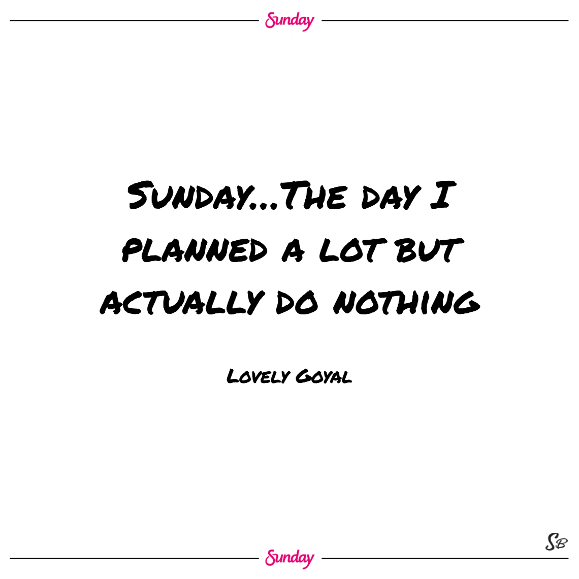 Sunday…the day i planned a lot but actually do nothing. – lovely goyal sunday quotes