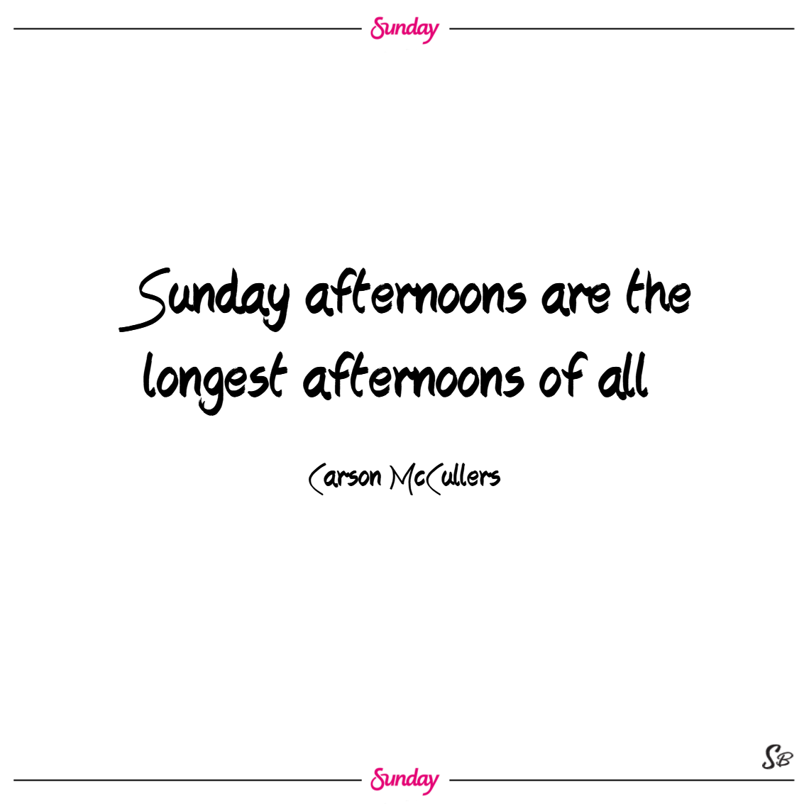 Sunday afternoons are the longest afternoons of all ... – carson mccullers
