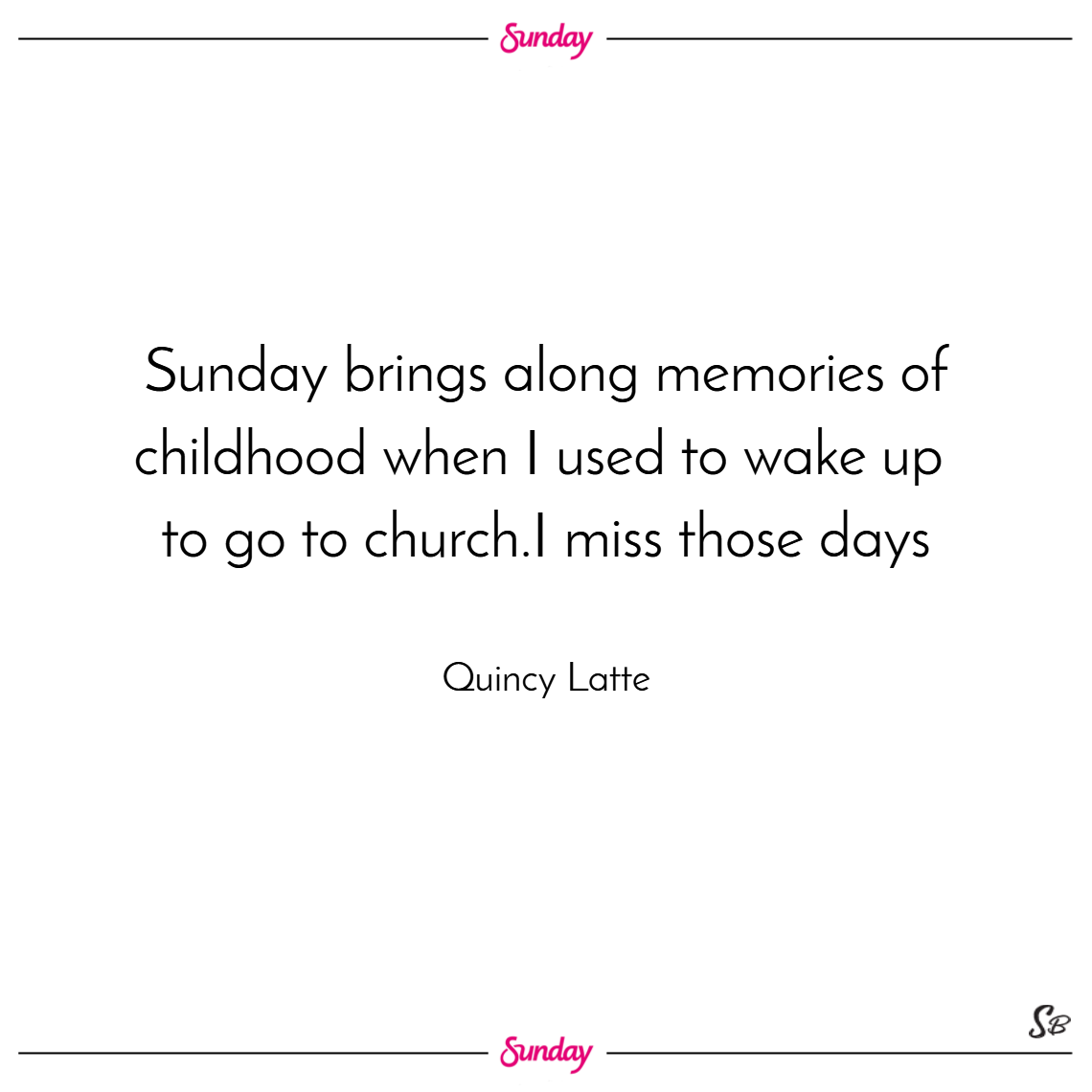 Sunday brings along memories of childhood when i used to wake up to go to church. then when i would return home there would be something special for breakfast. i miss those days. – quincy latte