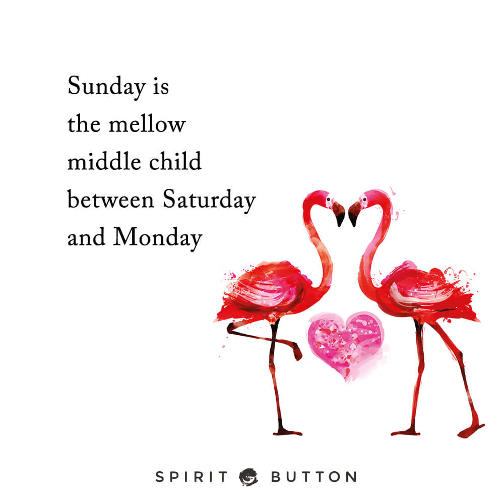 Sunday is the mellow middle child between saturday and monday