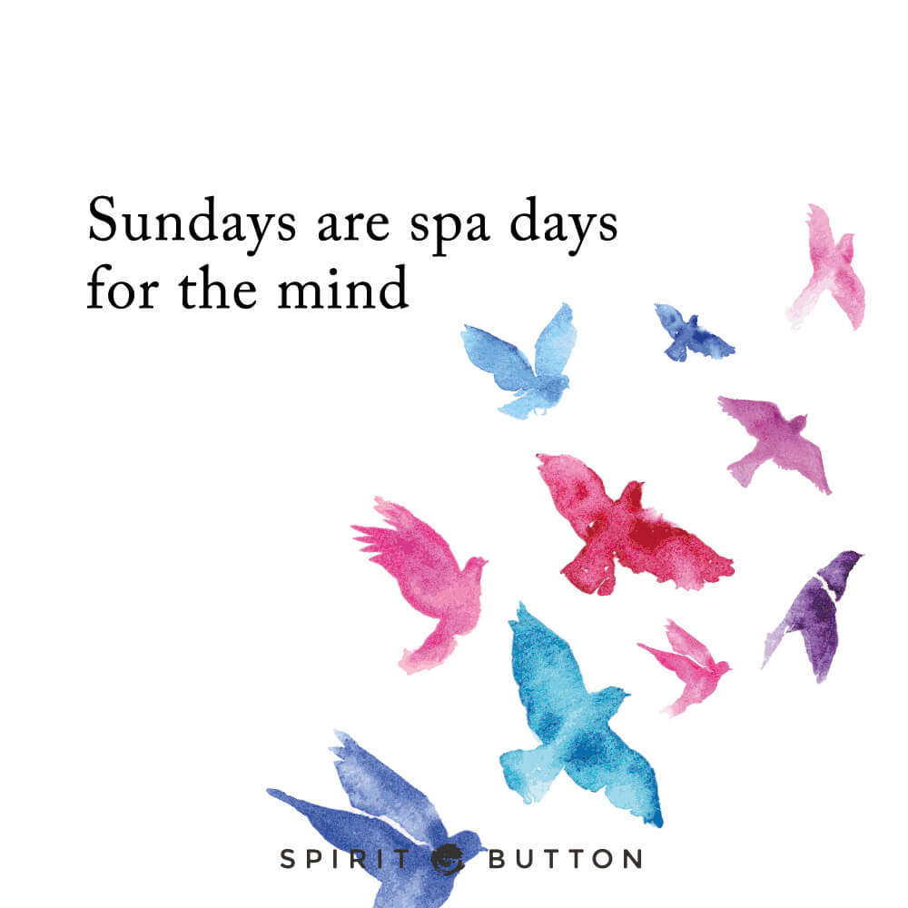 Sundays are spa days for the mind