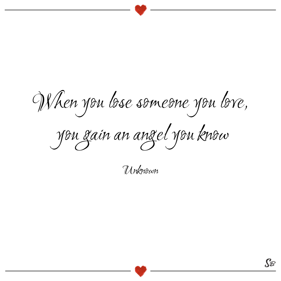 When you lose someone you love you gain an angel you know – unknown