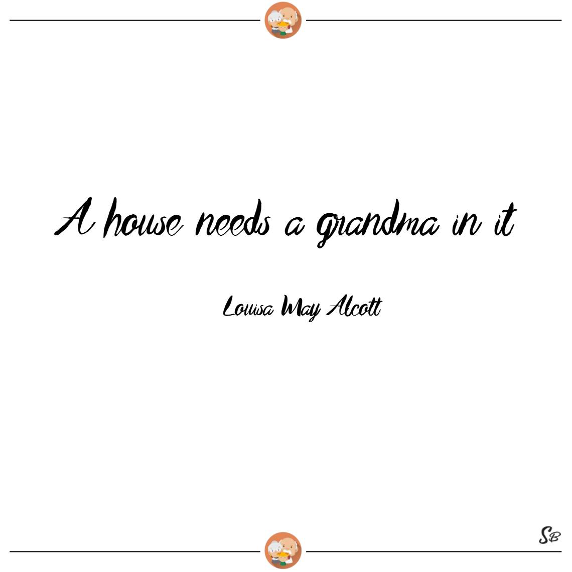 A house needs a grandma in it. – louisa may alcott