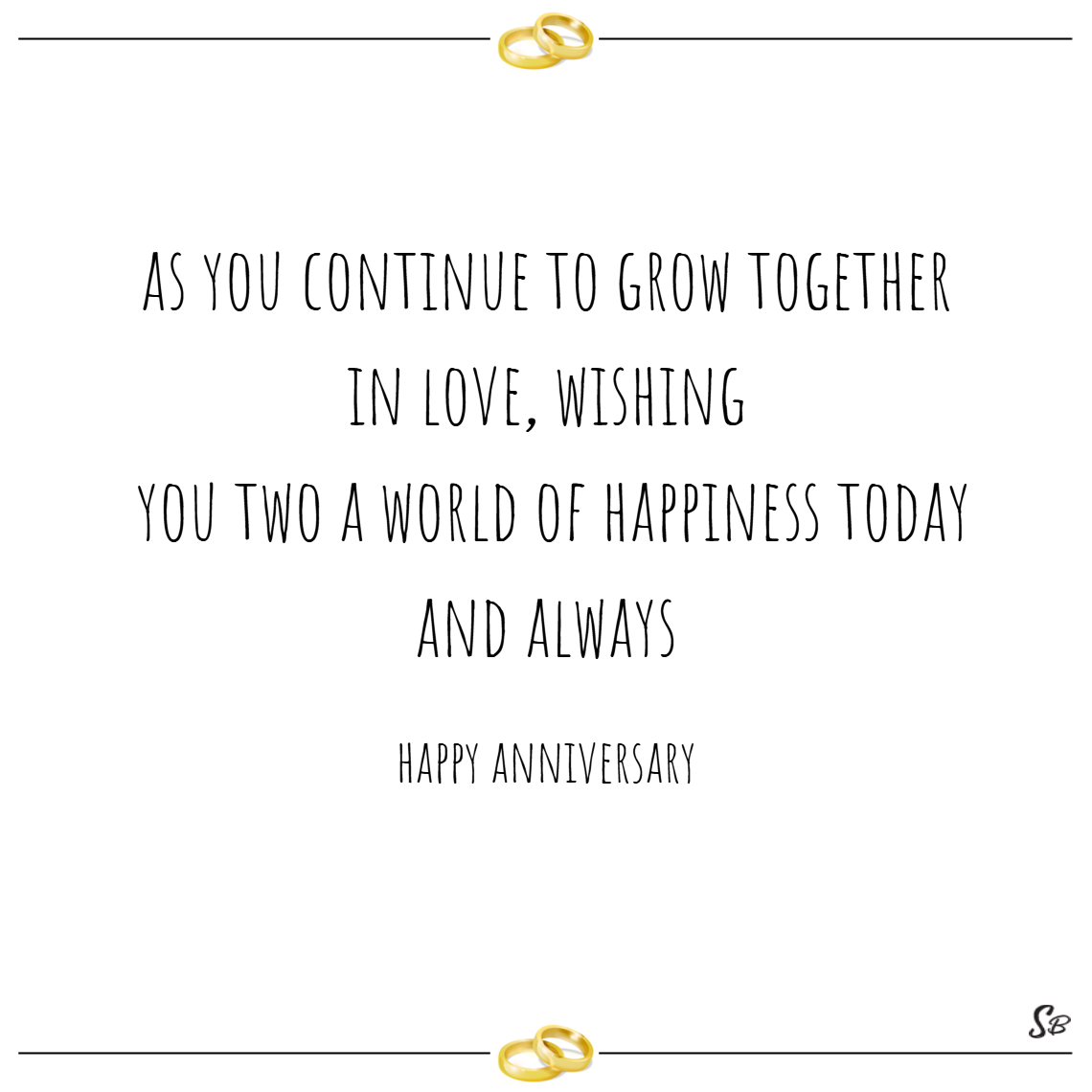 As you continue to grow together in love, wishing you two a world of happiness today and always