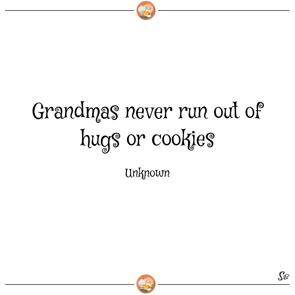 Grandmas never run out of hugs or cookies. – unknown