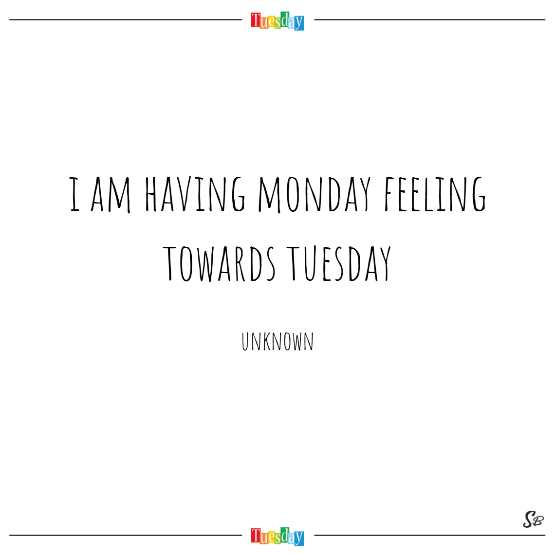 I am having monday feeling towards tuesday. – unknown tuesday quotes