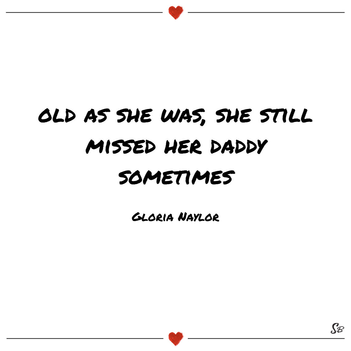 Old as she was, she still missed her daddy sometimes. – gloria naylor