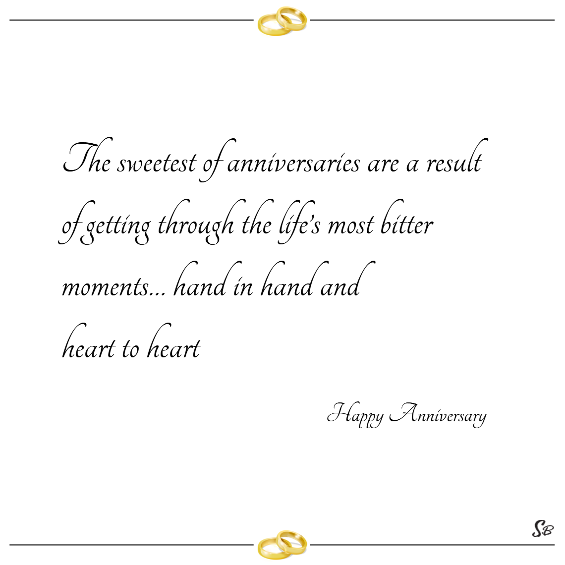 The sweetest of anniversaries are a result of getting through the life's most bitter moments… hand in hand and heart to heart