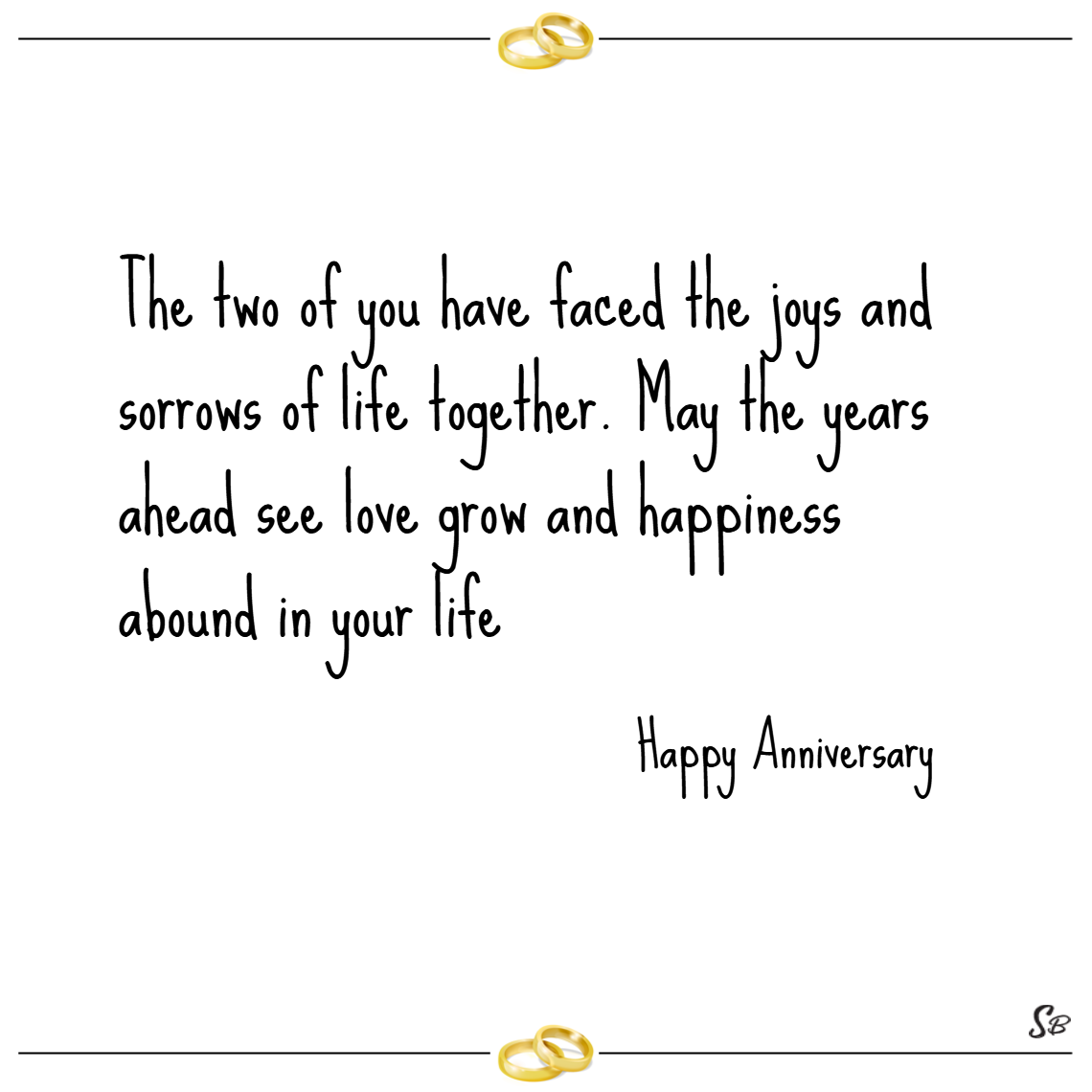 The two of you have faced the joys and sorrows of life together. may the years ahead see love grow and happiness abound in your life