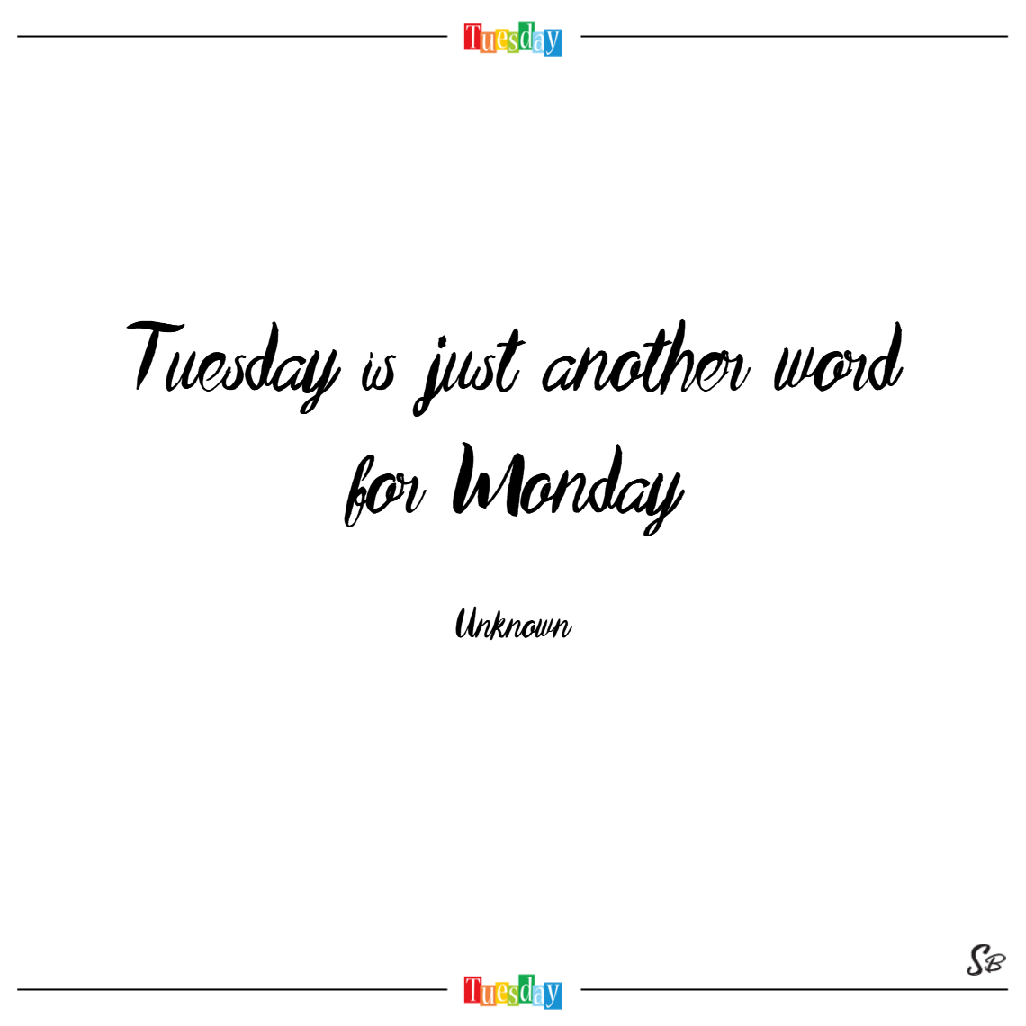 Tuesday is just another word for monday. – unknown tuesday quotes