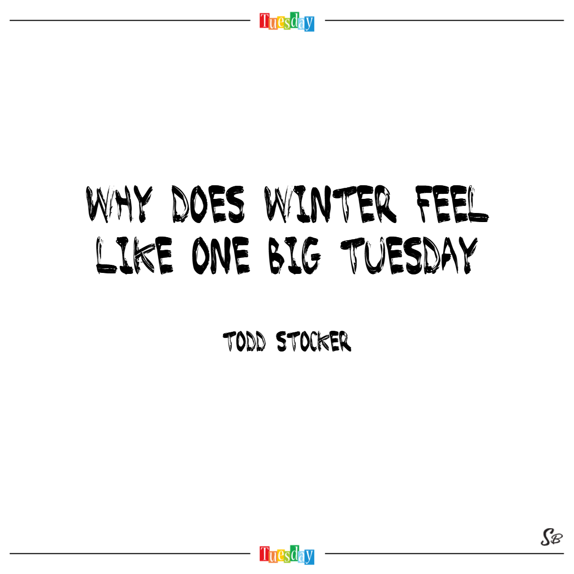 Why does winter feel like one big tuesday – todd stocker