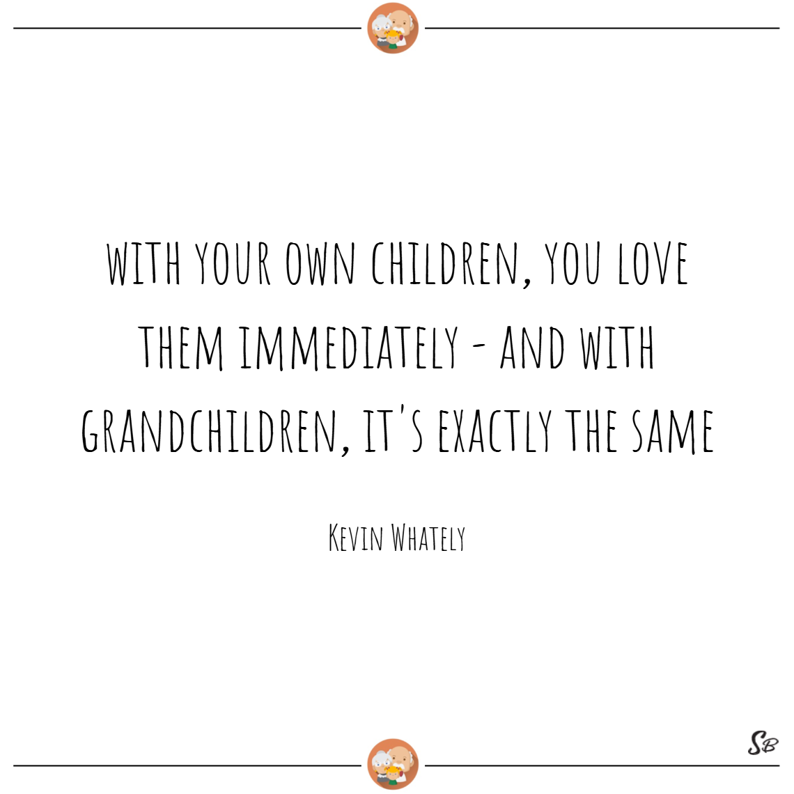 With your own children, you love them immediately and with grandchildren, it's exactly the same. – kevin whately (1)