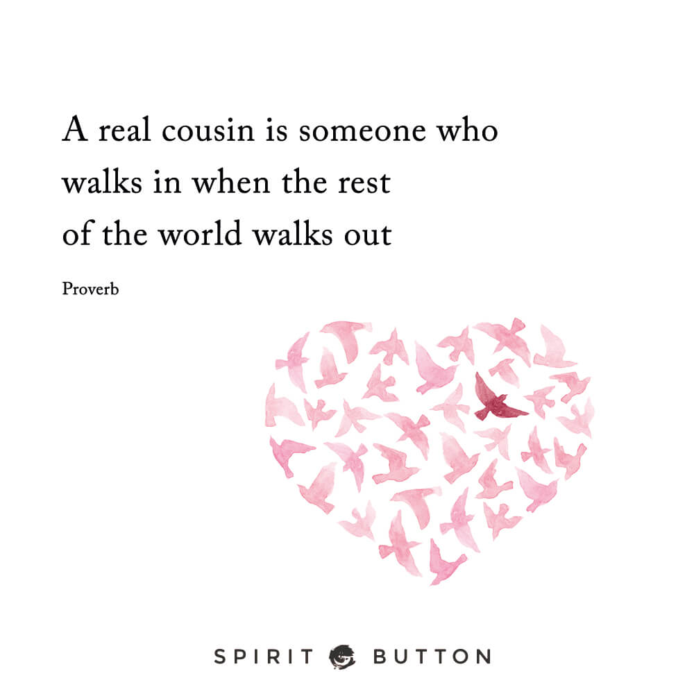 Marvelous A Real Cousin Is Someone Who Walks In When The Rest Of The World Walks Out